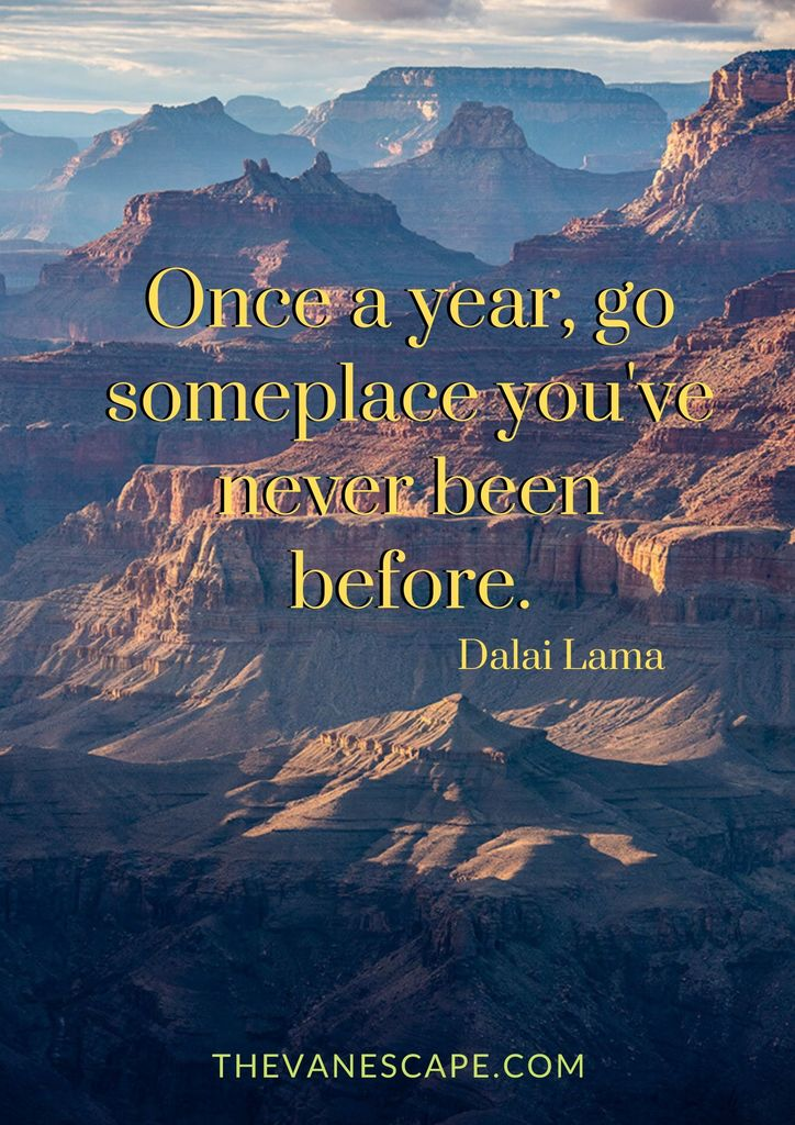 Once a year, go someplace you've never been before. Dalai Lama  If you like this idea, try to explore our blog https://thevanescape.com and learn about excellent destinations!